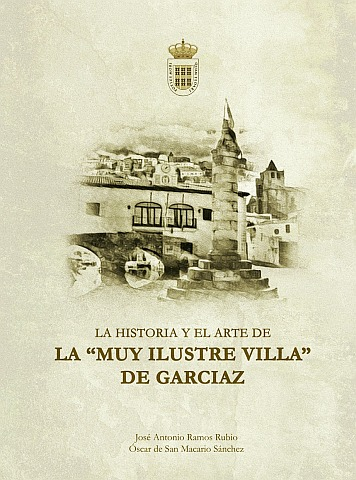 LA HISTORIA Y EL ARTE  DE LA MUY ILUSTRE VILLA DE GARCIAZ