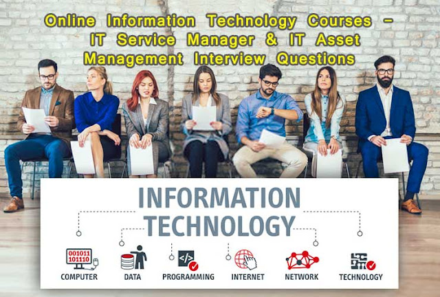 Online Information Technology Courses   IT Service Manager & IT Asset Management Interview Questions  - [Download]
