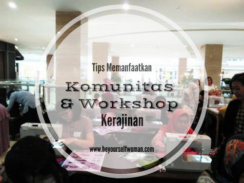 Tips Memanfaatkan Komunitas dan Workshop Kerajinan