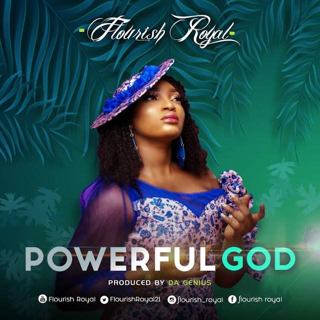 New Music: Flourish Royal - 'Powerful God' [Prod. by Da Genius] || @flourishroyal21