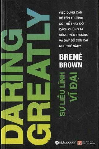 Sách Truyền Cảm Hứng: SỰ LIỀU LĨNH VĨ ĐẠI - Brené Brown.