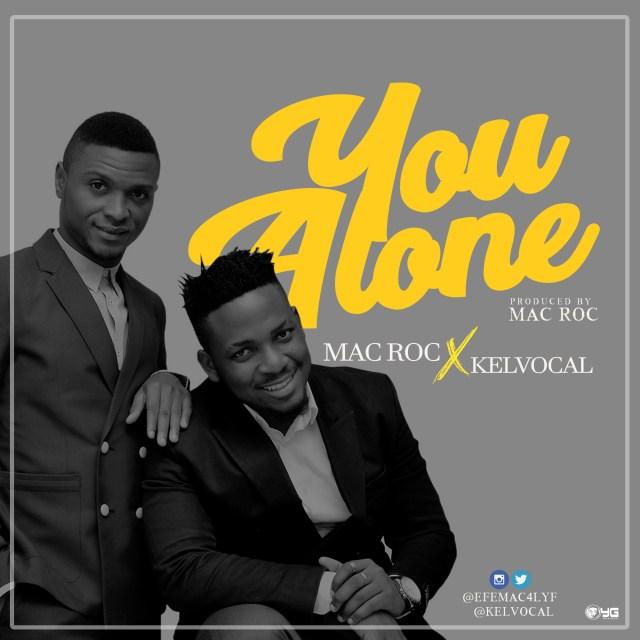Music: You Alone – Mac Roc Ft. Kelvocal