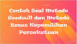 Contoh Soal Metode Goodwill dan Metode Bonus Kepemilikan Persekutuan