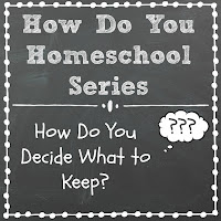 How Do You Decide What to Keep? Part of the How Do You Homeschool series on Homeschool Coffee Break @ kympossibleblog.blogspot.com