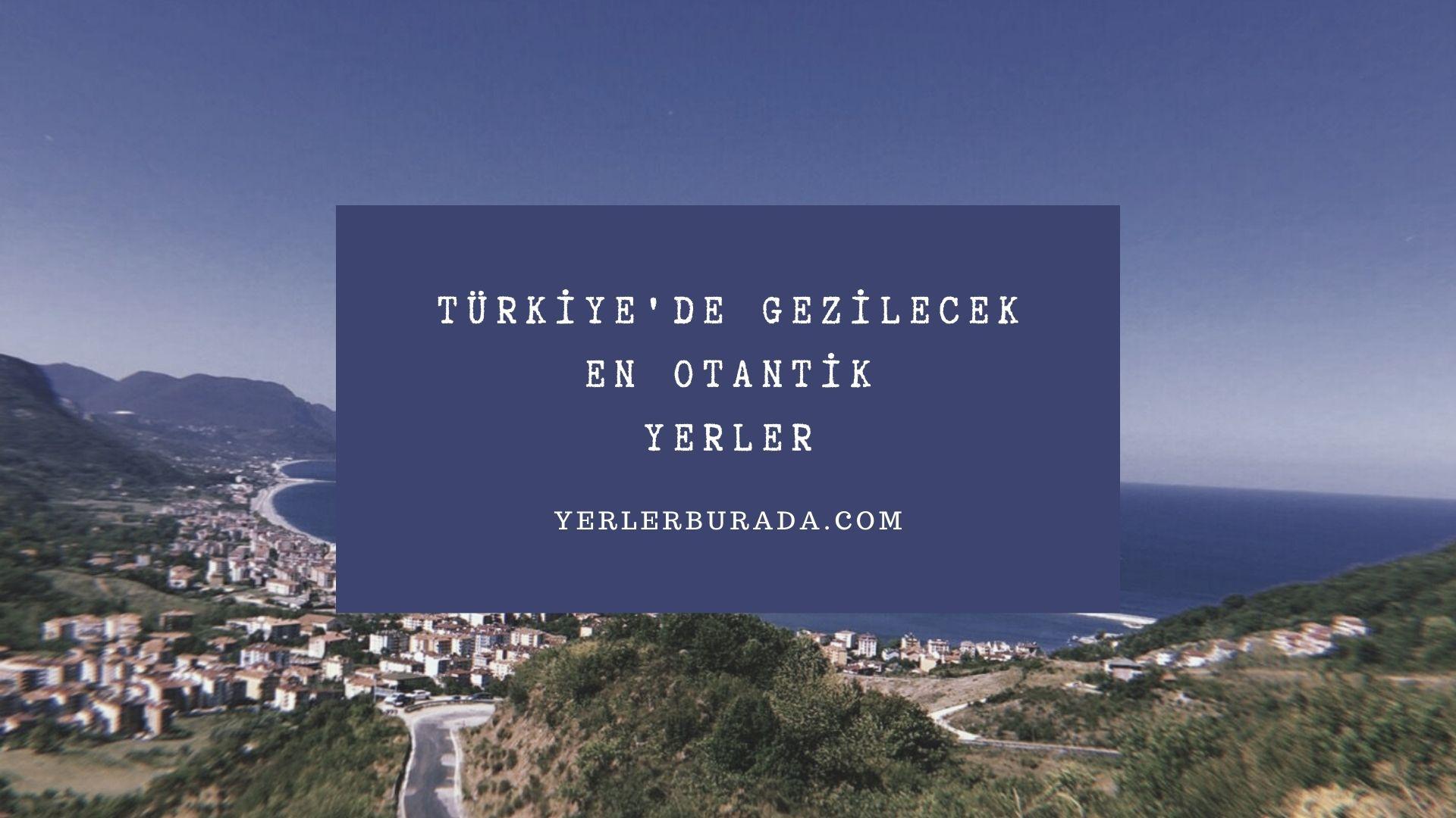 türkiye'de gezilecek en otantik yerler