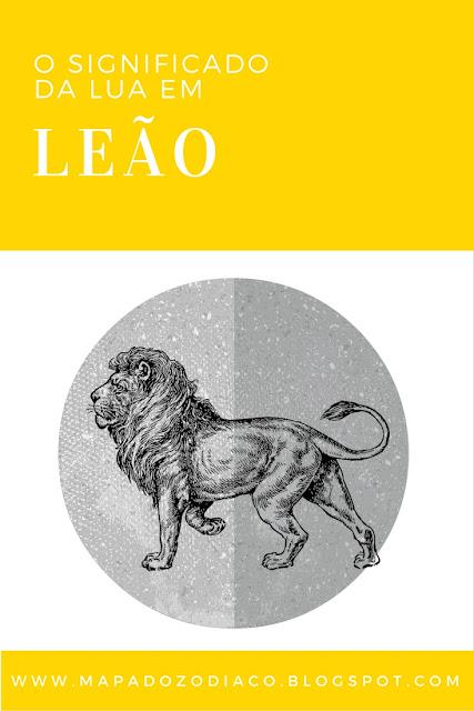 o significado da lua em leao astrologia