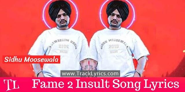 Fame 2 Insult Lyrics Sidhu Moose Wala Punjabi Song 2019