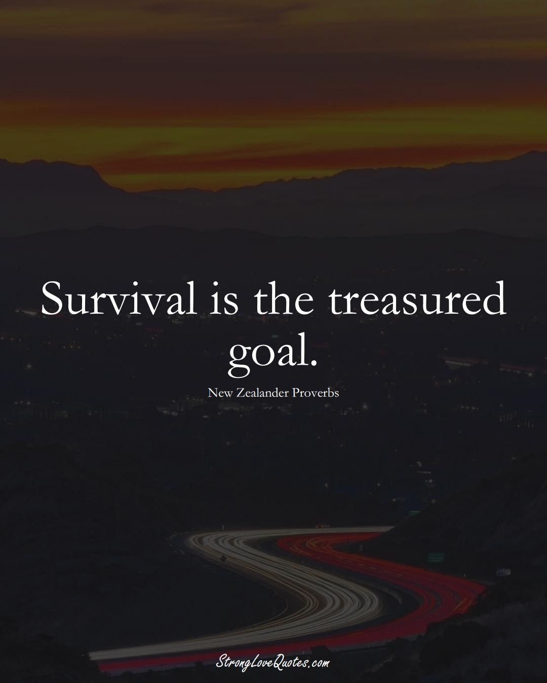 Survival is the treasured goal. (New Zealander Sayings);  #AustralianSayings