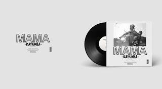 "This December 2019 Kayumba Realeas His The New Track Called ""Mama"" I Thik This Song Of ""Kayumba Is Last Hit Of This Year Download Mp3 Music Audio   Kayumba - Mama"