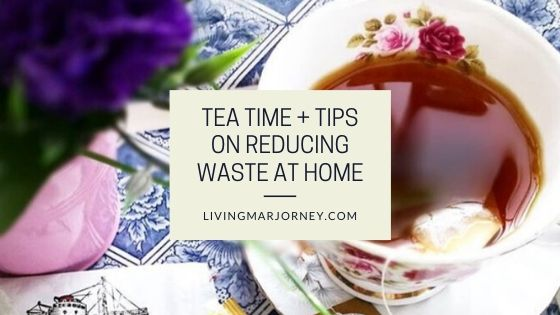 Tea Time + Tips on Reducing Waste at Home