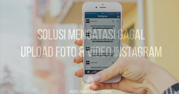 7 Cara Mengatasi Gagal Upload Foto dan Video Instagram