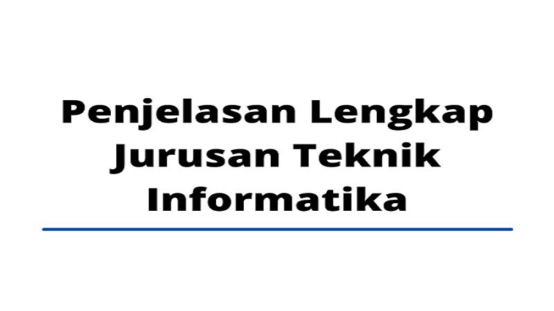 Penjelasan Lengkap Jurusan Teknik Informatika