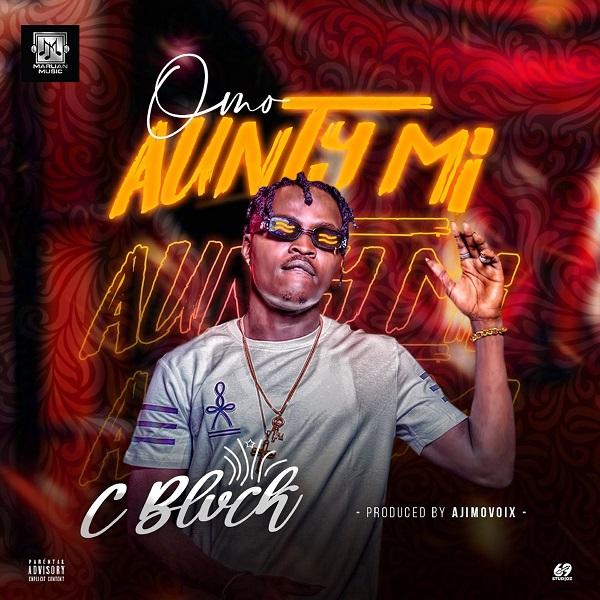 """C Blvck – """"Omo Aunty Mi"""" (Prod. by Ajimovoix) #Arewapublisize"""