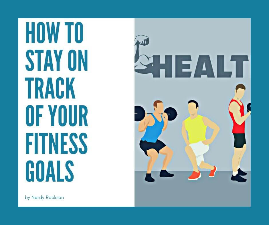 How To Stay On Track of Your Fitness Goals