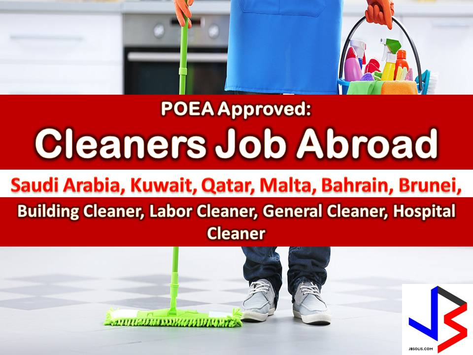Hundreds of jobs for a male and female cleaner is being opened for Filipinos in different countries abroad. Countries such as Saudi Arabia, Kuwait, Bahrain, United Arab Emirates, Oman, Qatar, Malta and Brunei is looking for hospital cleaner, building cleaner, public cleaner, restaurant cleaners, steward cleaners.  Job applicants may contact the recruitment agency assigned to inquire for further information or to apply online for the job. We are not affiliated to any of these recruitment agencies.   Disclaimer: the license information of employment agency on this website might change without notice, please contact the POEA for the updated information.