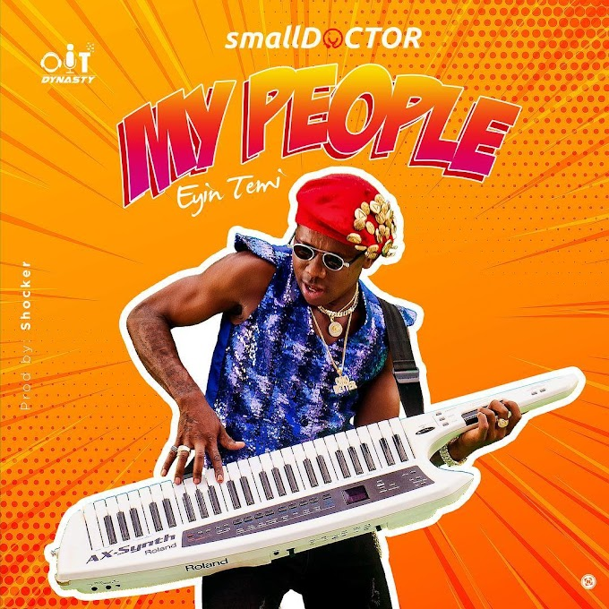 "Small Doctor – ""My People"" (Eyin Temi) [Music]"