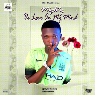 DOWNLOAD YOUR LOVE ON MY MIND BY MIGHTY