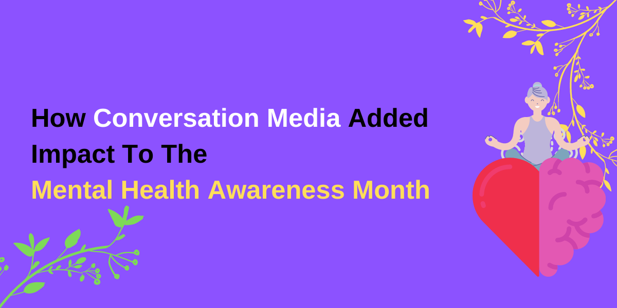 How Conversation Media Added Impact To The Mental Health Awareness Month