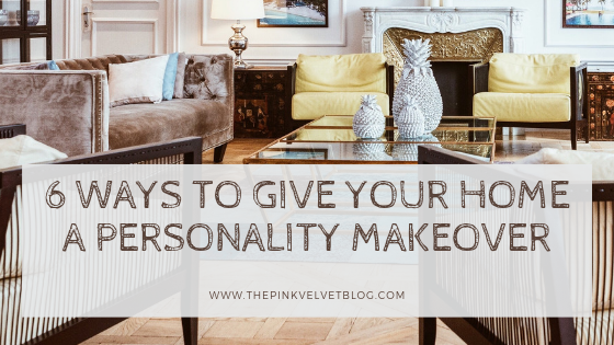 6 Ways to Give Your Home a Personality Makeover
