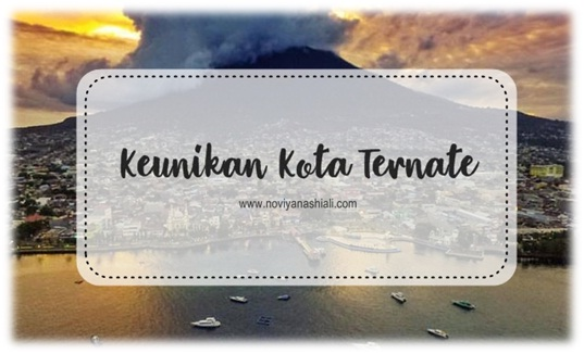 Apa saja sih keunikan yang ada di kota Ternate?