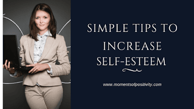 Simple Tips To Increase Self-Esteem  moments of positivity