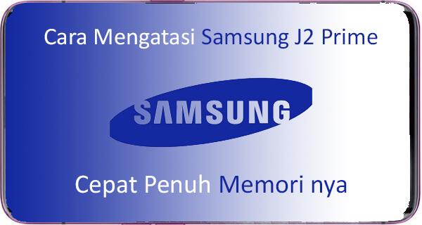 Cara Mengatasi Memori Samsung J2 Prime Cepat Penuh