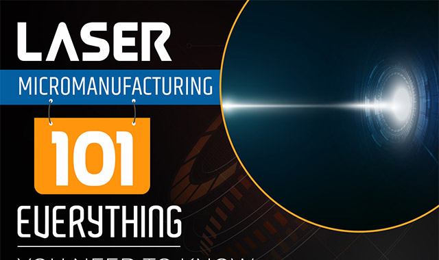Laser Micromanufacturing 101: Everything You Need to Know #Infographic