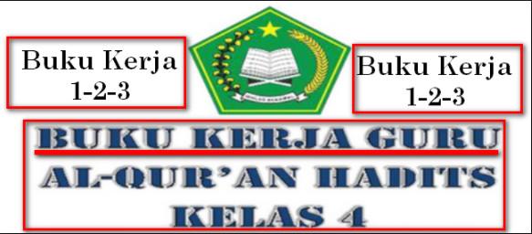 Buku Kerja 1,2,3 Guru Mapel Al-qur'an Hadist Kelas 4 Madrasah Ibtidaiyah (MI)