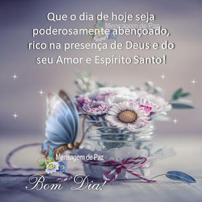 Que o dia de hoje seja poderosamente  abençoado, rico na presença de Deus  e do seu Amor e Espírito Santo! Bom Dia!