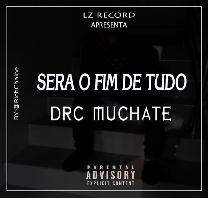 DRC Muchate - Sera o Fim de Tudo ( Prod. LzReCord )   Download Mp3   2020
