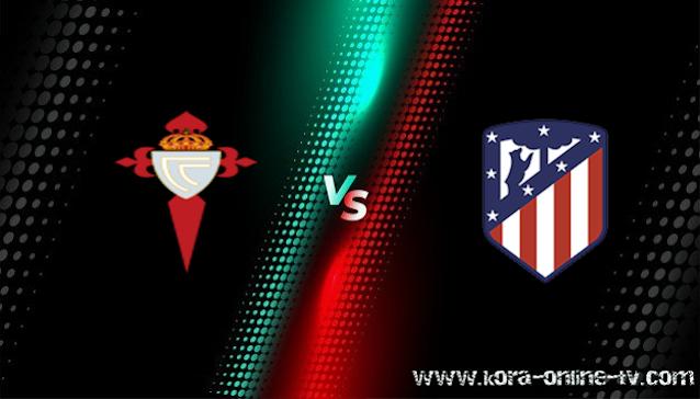 مشاهدة مباراة اتليتكو مدريد وسيلتا فيغو بث مباشر الدوري الاسباني