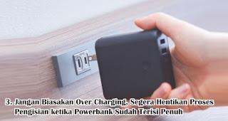 Jangan Biasakan Over Charging, Segera Hentikan Proses Pengisian ketika Powerbank Sudah Terisi Penuh Agar Tidak Cepat Rusak