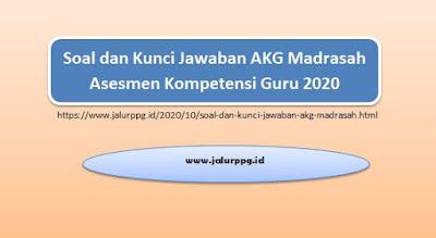 Soal dan Kunci Jawaban AKG Madrasah Asesmen Kompetensi Guru 2020