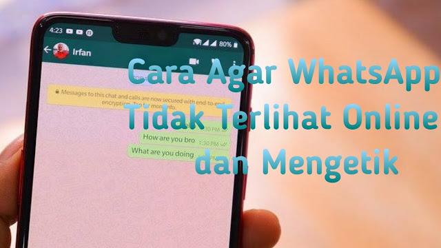 Cara Agar WhatsApp Tidak Terlihat Online dan Mengetik