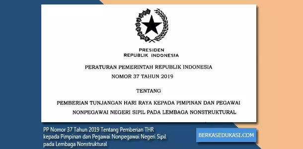 PP Nomor 37 Tahun 2019 Tentang Pemberian THR kepada Pimpinan dan Pegawai Nonpegawai Negeri Sipil pada Lembaga Nonstruktural