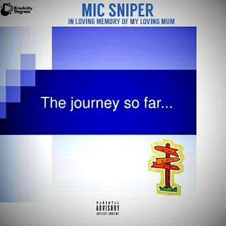 """In Loving Memory Of His Beloved Mother """"Mic Sniper"""" Releases """"The Journey So far"""""""