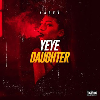 MUSIC: Kabex – Yeye Daughter kyrianbempire.com