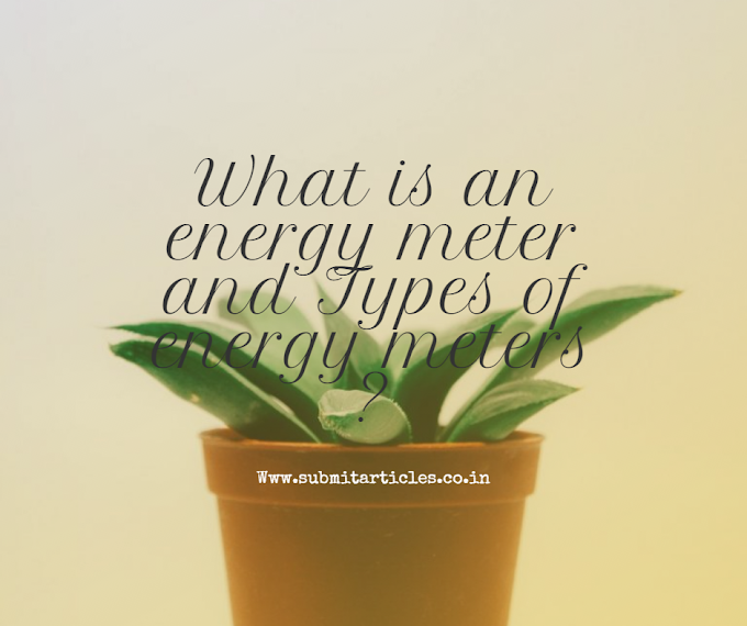 What is an energy meter and Types of energy meters ?