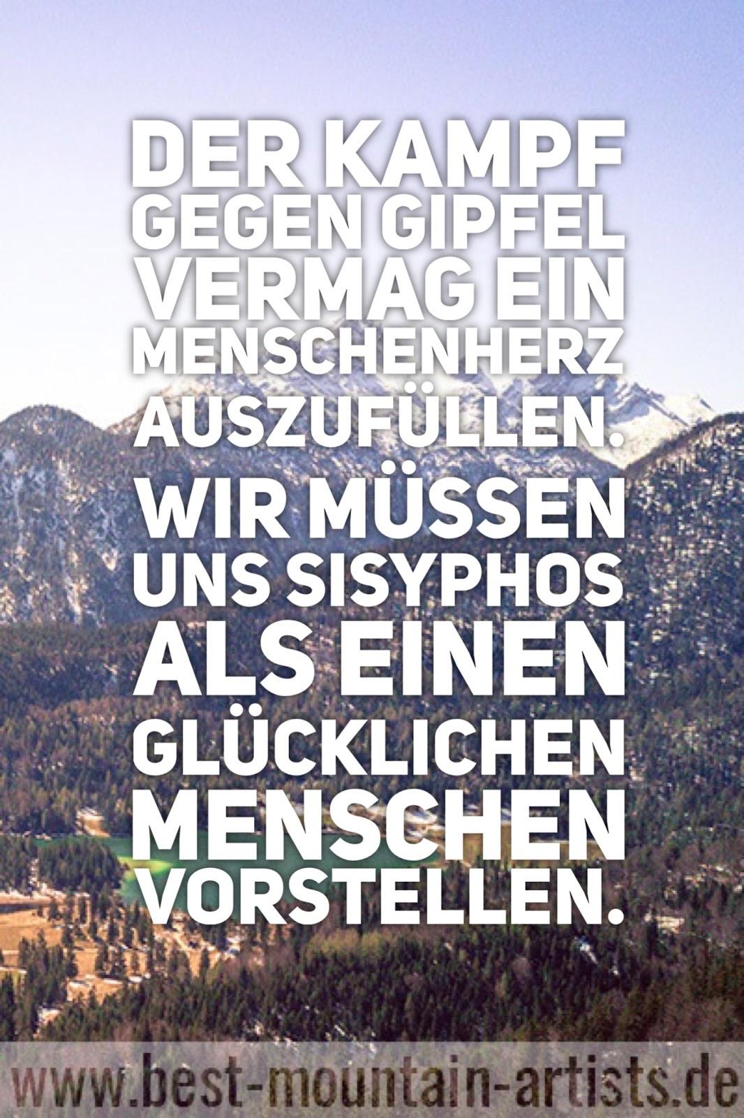 """""""Der Kampf gegen Gipfel vermag ein Menschenherz auszufüllen. Wir müssen uns Sisyphos als einen glücklichen Menschen vorstellen."""", Albert Camus"""