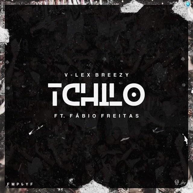 V-Lex Breezy  - Tchilo (Feat. Fábio Freitas) [Dance Hall] (2o19)