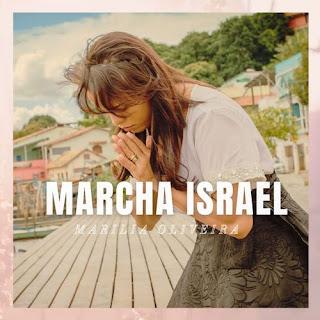 Baixar Música Gospel Marcha Israel - Marilia Oliveira Mp3