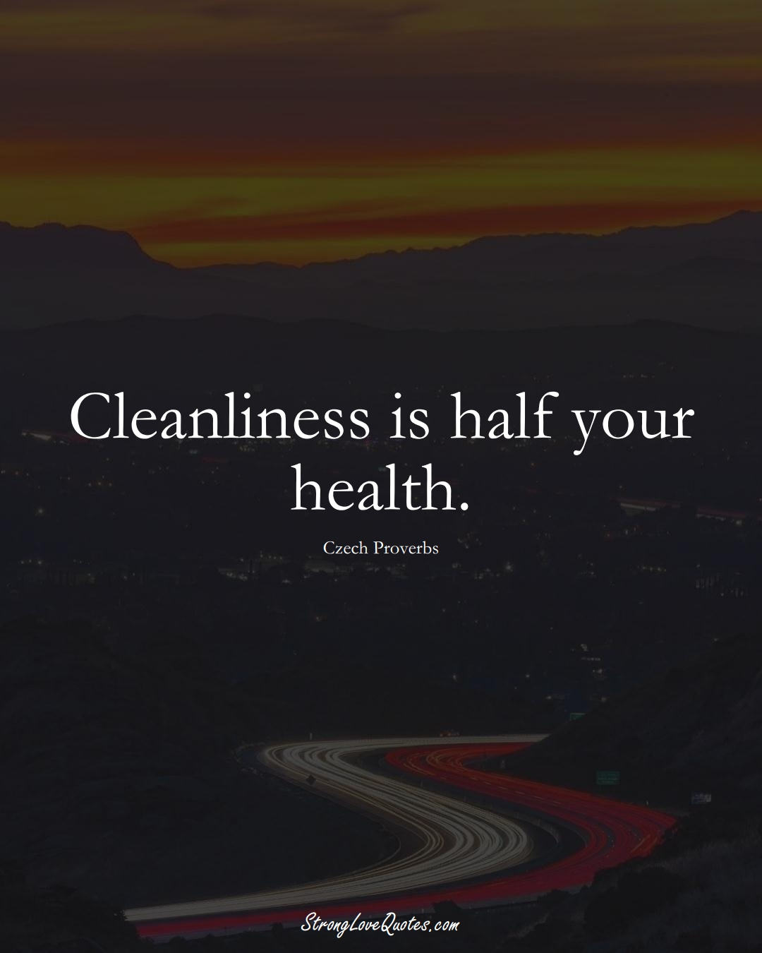 Cleanliness is half your health. (Czech Sayings);  #EuropeanSayings