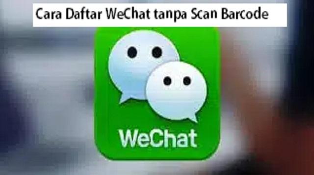 Cara Daftar WeChat tanpa Scan Barcode