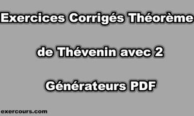 Exercices Corrigés Théorème de Thévenin avec 2 Générateurs PDF