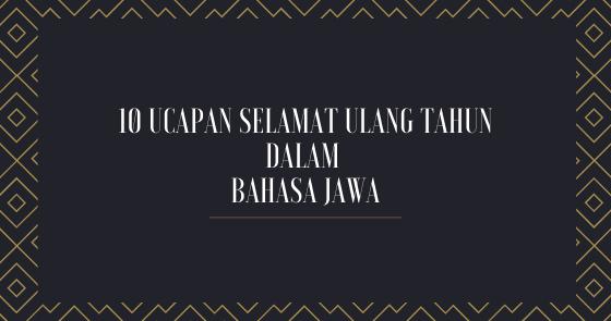 10 Ucapan Selamat Ulang Tahun Dalam Bahasa Jawa Dekjoko Com