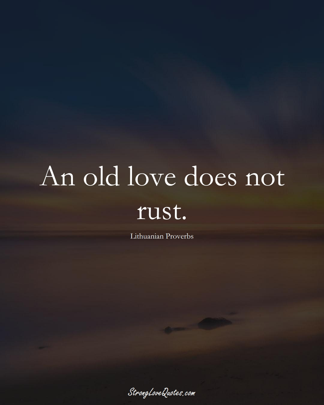 An old love does not rust. (Lithuanian Sayings);  #AsianSayings