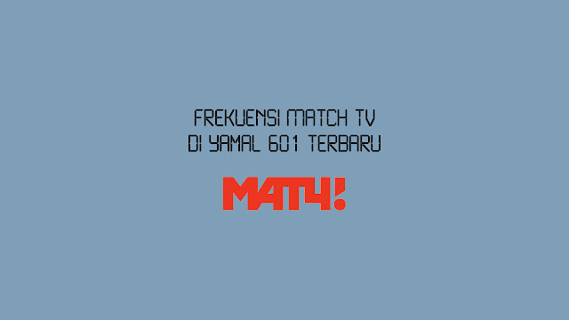 Frekuensi Match TV di Yamal 601 Terbaru