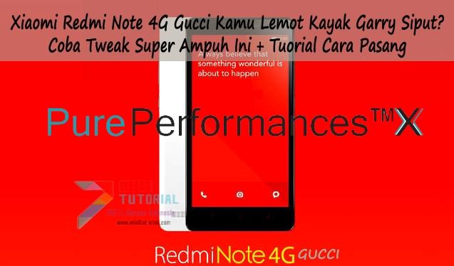 Xiaomi Redmi Note 4G Gucci Kamu Lemot Kayak Garry Siput? Coba Tweak Super Ampuh Ini + Tuorial Cara Pasang