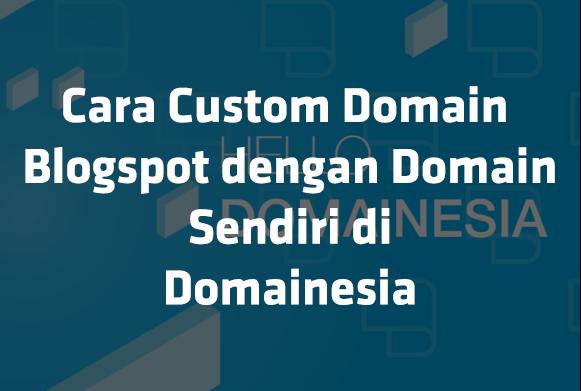 Cara Mengganti Custom Domain Blogspot Di Domainesia Tutorial