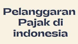 Pelanggaran Pajak di indonesia